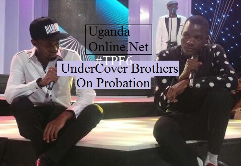 Uganda's undercover brothers on probation in the first week