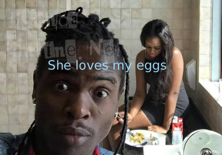 She loves my eggs